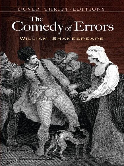 The Comedy of Errors by William Shakespeare  Based on a pair of comic dramas from ancient Rome, The Comedy of Errors presents a spectacle of pure farce in the spirit of utmost fun and — as the title suggests — hilarious confusion. Two sets of identical twins provide the basis for ongoing incidents of mistaken identity, within a lively plot of quarrels, arrests, and a grand courtroom denouement.