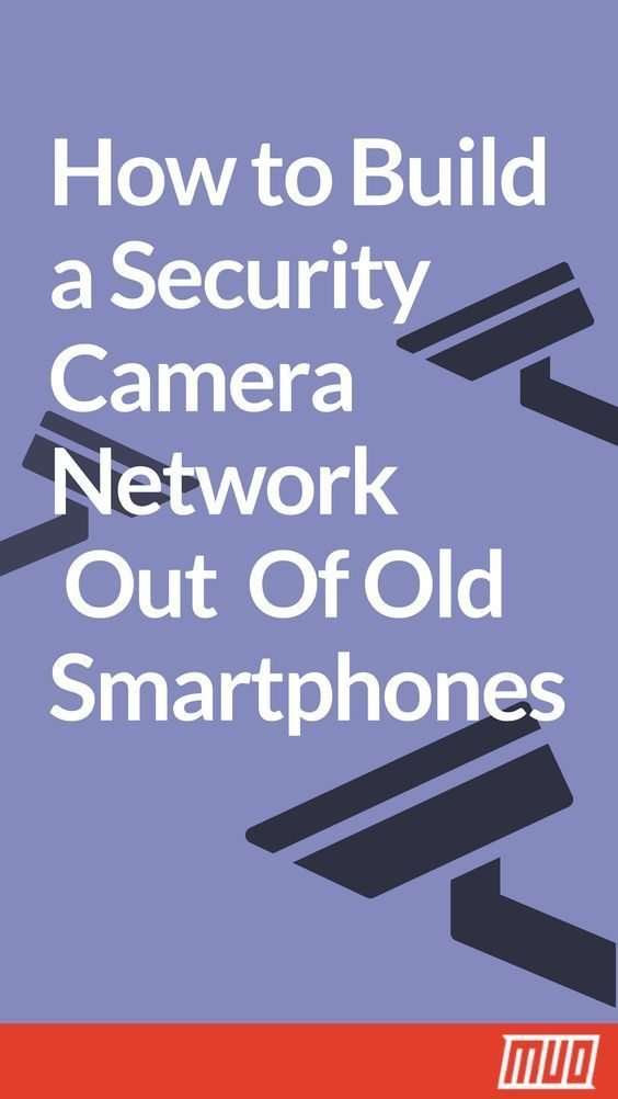 How to Build a Security Camera Network Out Of Old Smartphones --- Gather up…