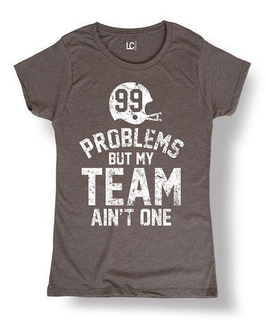 Another great find on #zulily! Charcoal '99 Problems Team Ain't One' Tee - Women #zulilyfinds