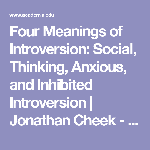 Four Meanings of Introversion: Social, Thinking, Anxious, and Inhibited Introversion | Jonathan Cheek - Academia.edu