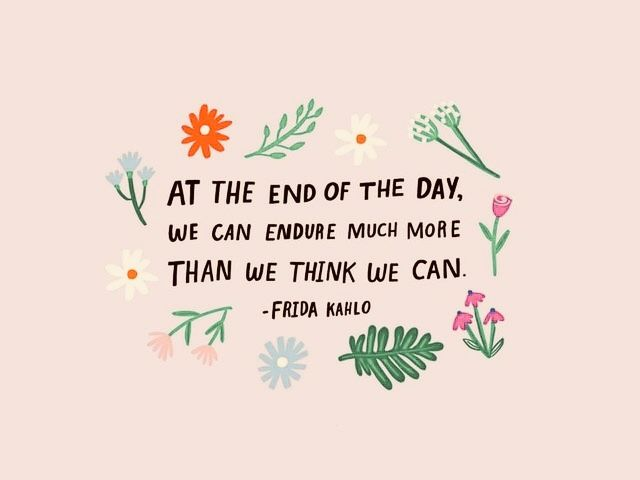 At The End Of The Day, We Can Endure Much More Than We