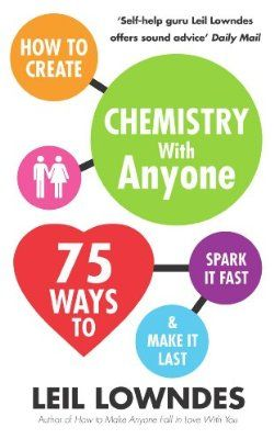 How to Create Chemistry with Anyone: 75 Ways to Spark it