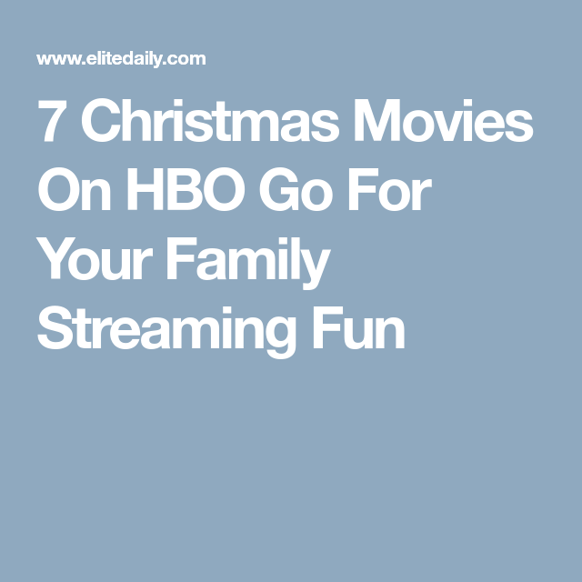 7 Christmas Movies On Hbo Go For Your Family Streaming Fun Hbo Go Movies Hbo Go Christmas Movies
