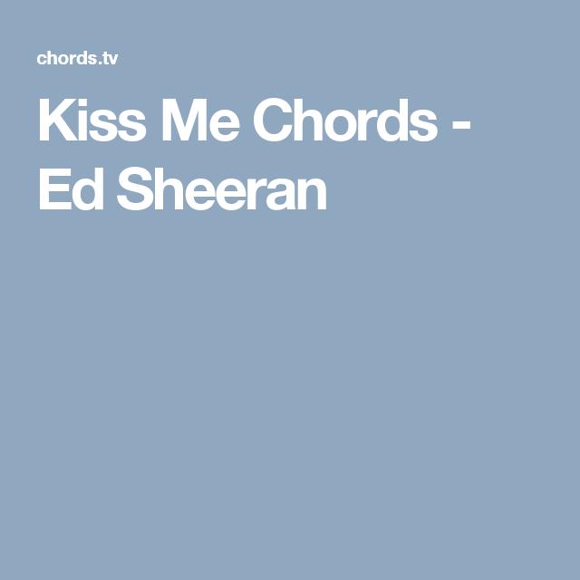 Kiss Me Chords Ed Sheeran Songs Pinterest Kiss Guitars And Bass