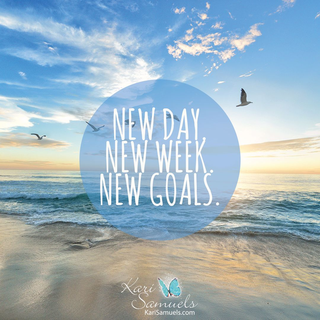 New Day New Week New Goals New Week Quotes New Week New Day