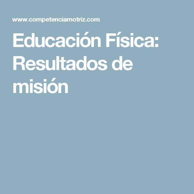Educación Física: Resultados de misión