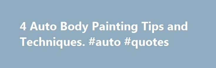 4 auto body painting tips and techniques auto quotes http 4 auto body painting tips and techniques auto quotes http solutioingenieria Choice Image