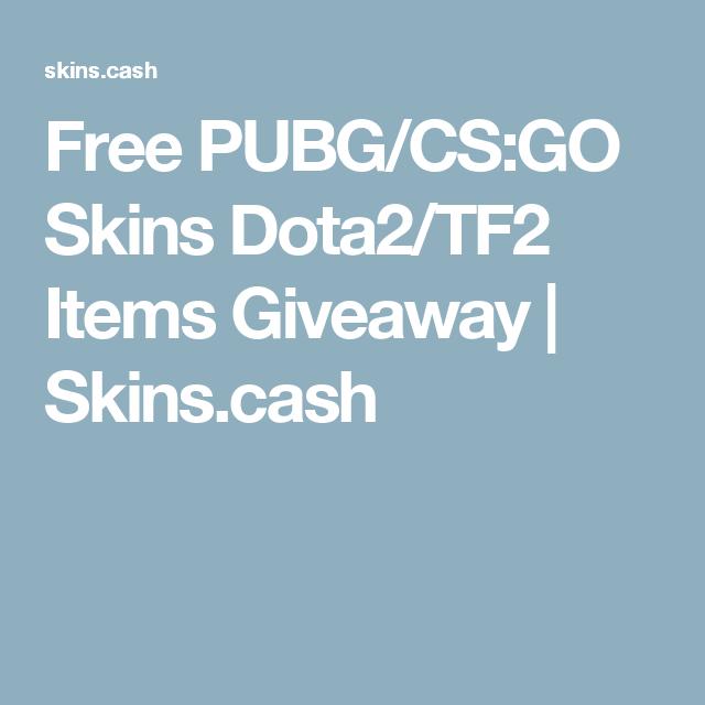 Free PUBG/CS:GO Skins Dota2/TF2 Items Giveaway | Skins cash