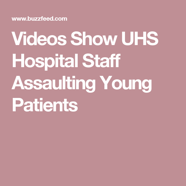 How Washington Winks At Violent >> Videos Show Uhs Hospital Staff Assaulting Young Patients