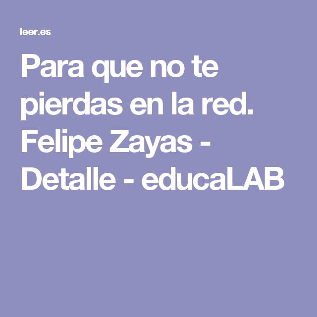 Para que no te pierdas en la red. Felipe Zayas - Detalle - educaLAB