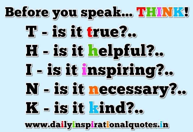 Before You Speak… THINK!. T-is It True?.. H-is It Helpful