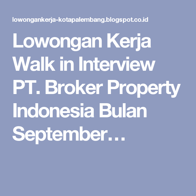 Lowongan Kerja Walk In Interview Pt Broker Property Indonesia