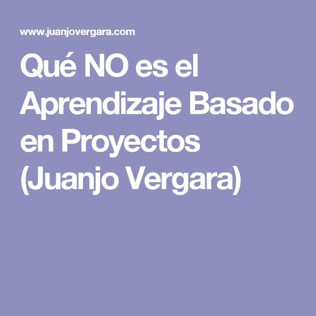 Qué NO es el Aprendizaje Basado en Proyectos (Juanjo Vergara)