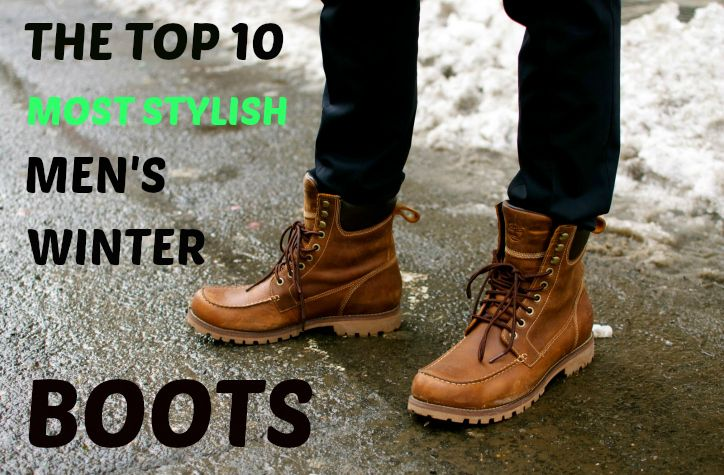 The Top 10 Most Stylish Men's Winter Boots | Self Improvement ...