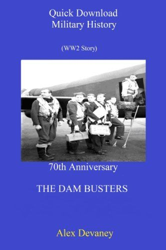 The Dam Busters. 70th Anniversary Tribute. (Quick Download Military History:WW2 Series). by Alex Devaney, http://www.amazon.co.uk/gp/product/B00CC2KLOY/ref=cm_sw_r_pi_alp_0oGJrb1S72XEX