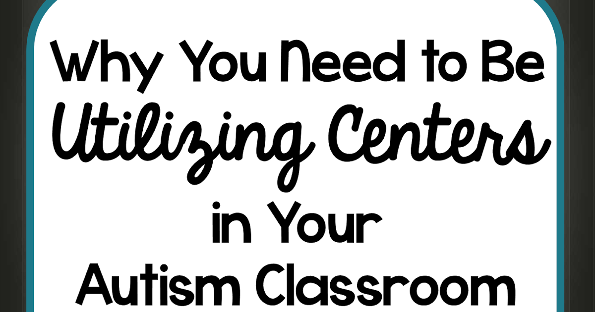 Why You Need to Be Utilizing Centers in Your Autism Classroom is part of Classroom Organization Autism - Working in centers is an evidencedbased practice that is utilized in autism classrooms  Not only is it effective for our students, it can actually make your teaching more effective and easier
