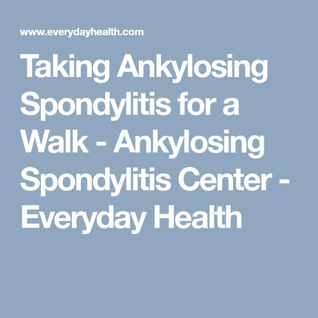 Taking Ankylosing Spondylitis for a Walk - Ankylosing Spondylitis Center - Everyday Health