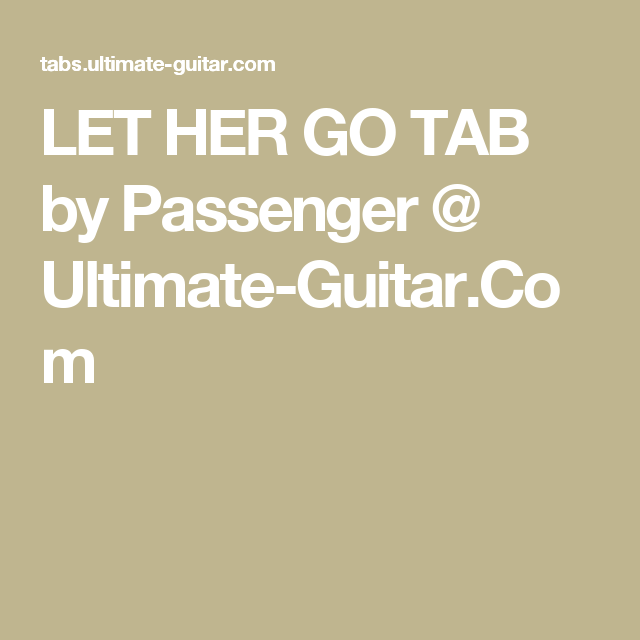Let Her Go Tab By Passenger Ultimate Guitar Akordy Pinterest