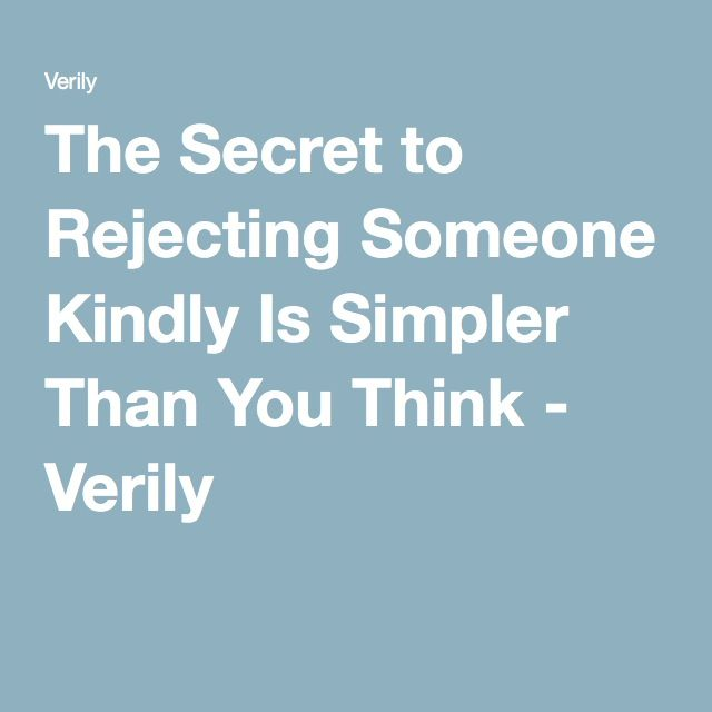 The Secret to Rejecting Someone Kindly Is Simpler Than You Think - Verily
