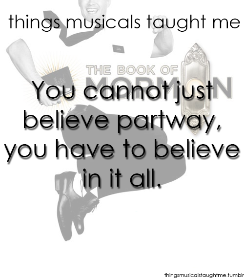 Things Musicals Taught Me Submitted Anonymously Book Of Mormon Musical Musicals Funny Musicals
