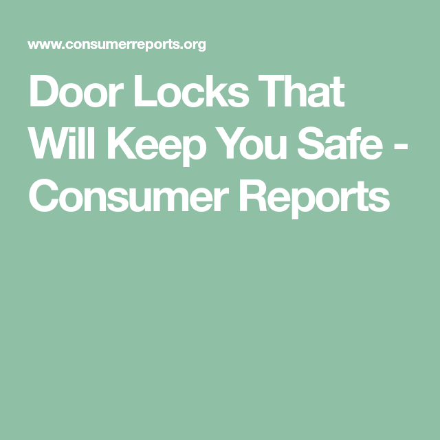Door Locks That Will Keep You Safe Consumer Reports Door Locks Locks Consumer Reports