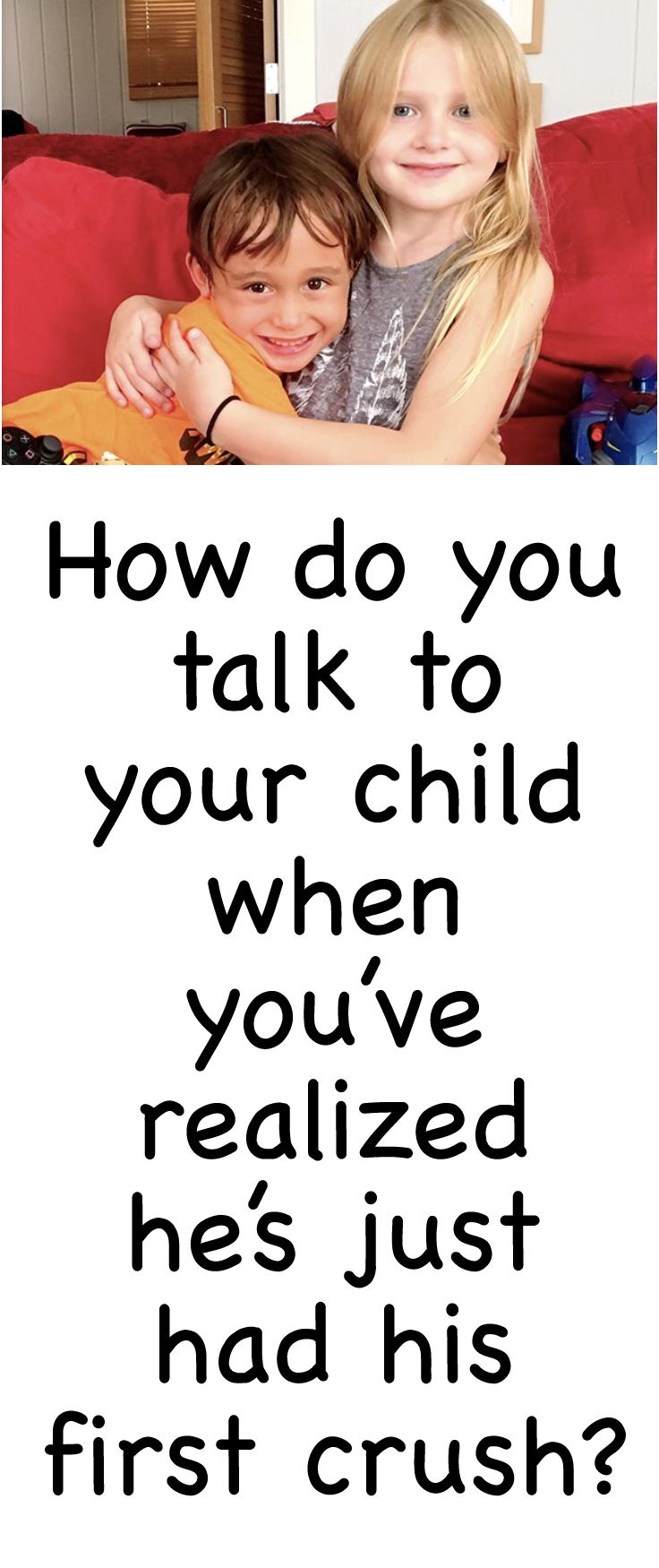 How to Talk to Your Child About His First Crush Best