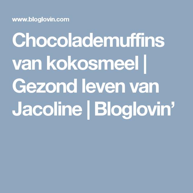 Chocolademuffins van kokosmeel   Gezond leven van Jacoline   Bloglovin'
