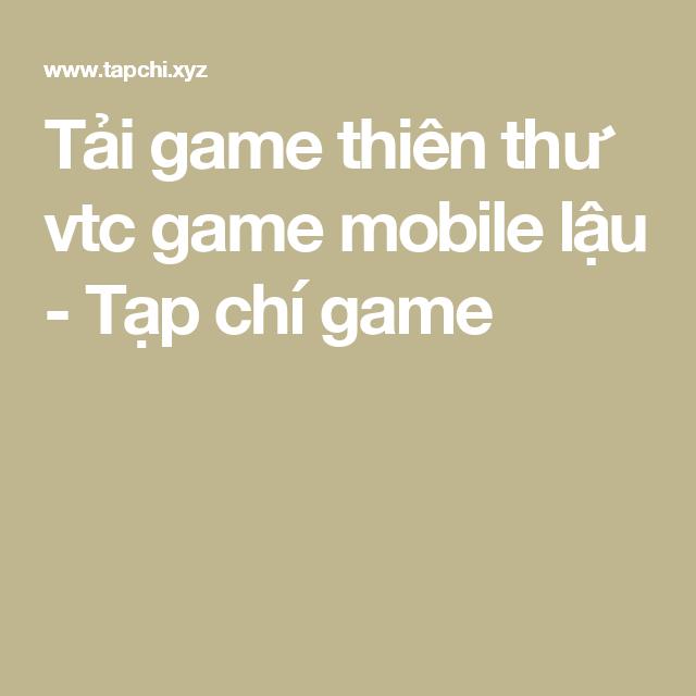 tải game thiên thư vtc game mobile lậu tạp chí game hack game