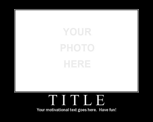 Motivator: Create your own motivational posters! Have Colt Times ...