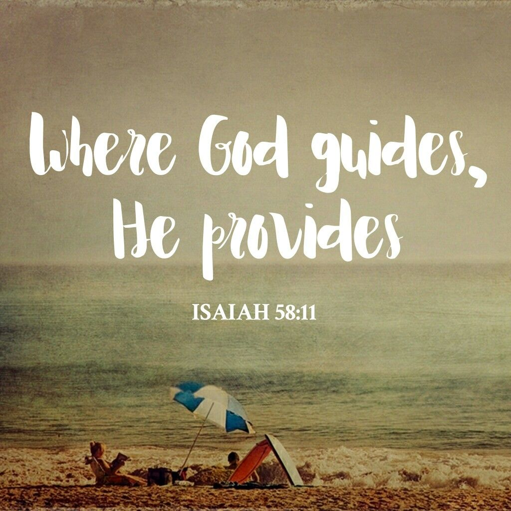 """Where God Guides, He Provides"". Isaiah 58:11 • Spiritual"