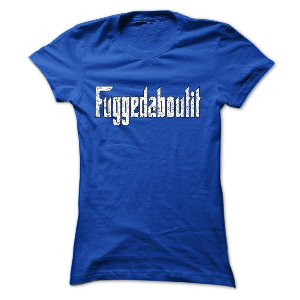 Italians Fuggedaboutit T-shirt