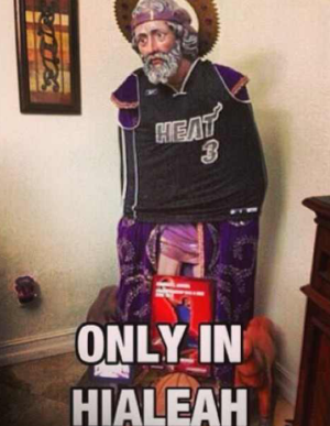 Only In Hialeah Would They Put A Miami Heat Jersey On Jesus Cuban Culture Cubans Be Like Hialeah