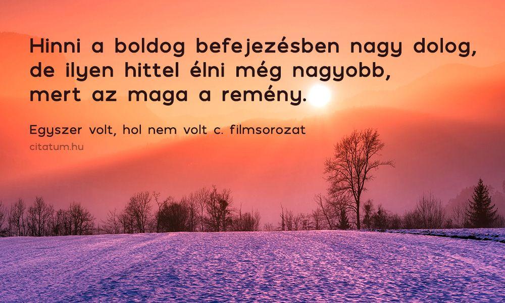 hittel kapcsolatos idézetek Egyszer volt, hol nem volt #idézet | Quotations, Life quotes, Quotes