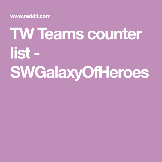 TW Teams counter list - SWGalaxyOfHeroes | Games | Games, Counter