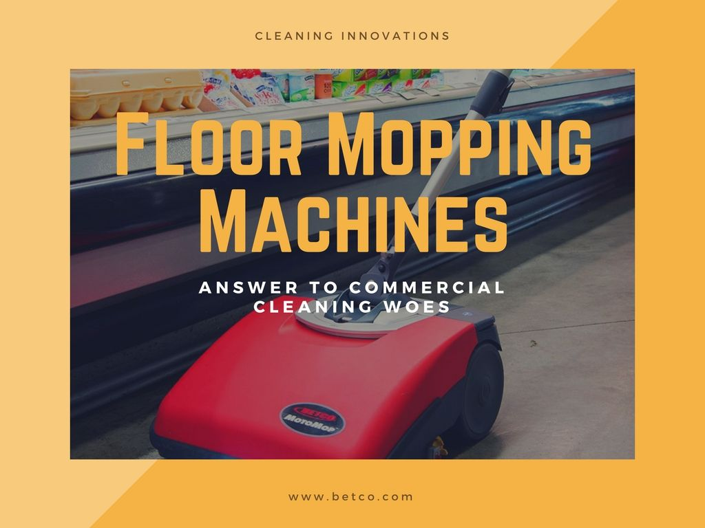Floor Mopping Machines Answer to Commercial Cleaning Woes