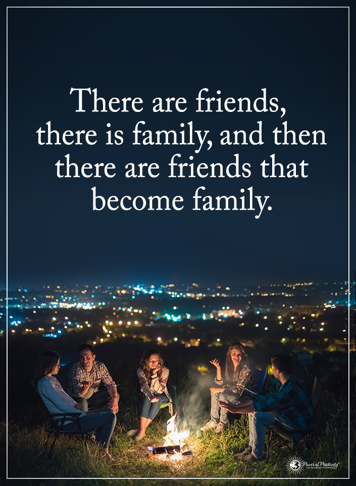 There are friends, there is family, and then there are