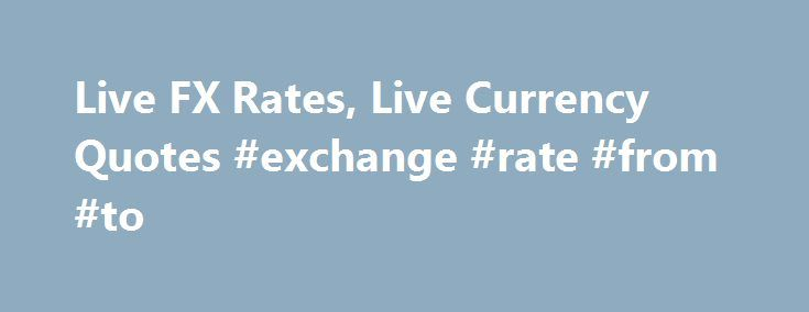 Live Fx Rates Live Currency Quotes Exchange Rate From To Http