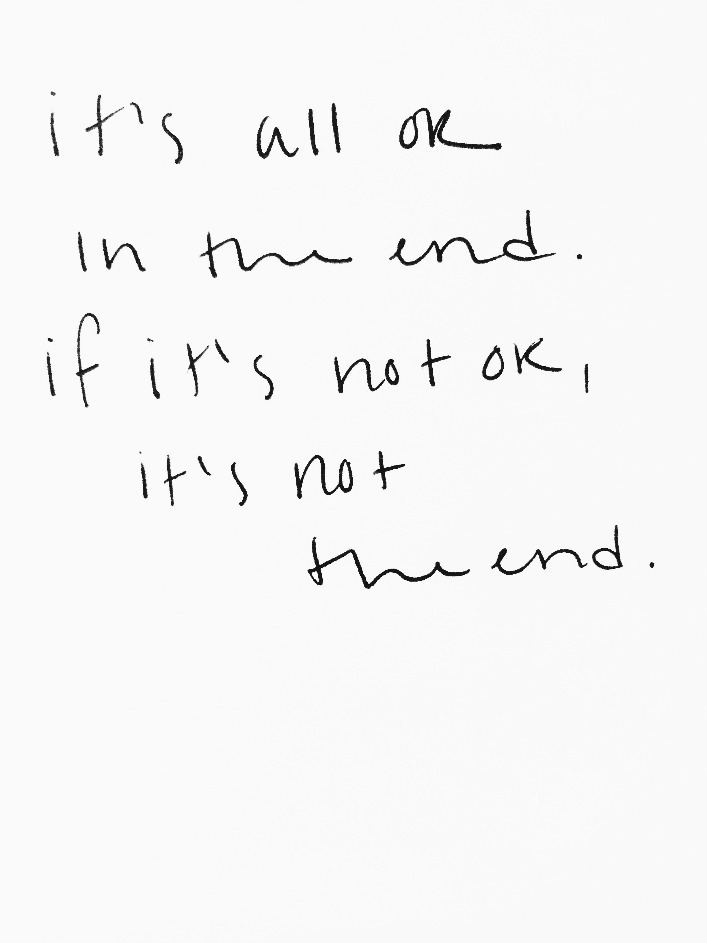 It S All Ok In The End If It S Not Ok It S Not The End