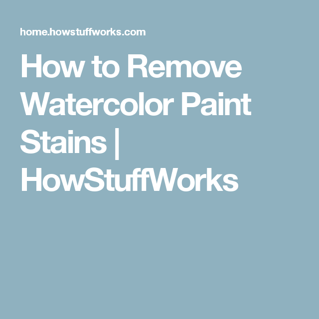 How to Remove Watercolor Paint Stains | HowStuffWorks