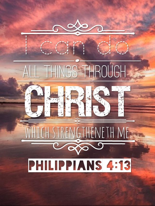 I Can Do All Things Through Christ Which Strengtheneth Me Philippians 413