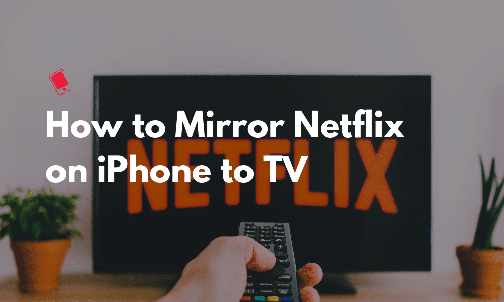 How to Mirror Netflix from iPhone to TV Iphone to tv
