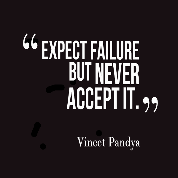 Image result for Expect failure but never accept it.