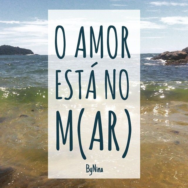 Instabyninas Photo O Amor Está No Mar Bynina Frases