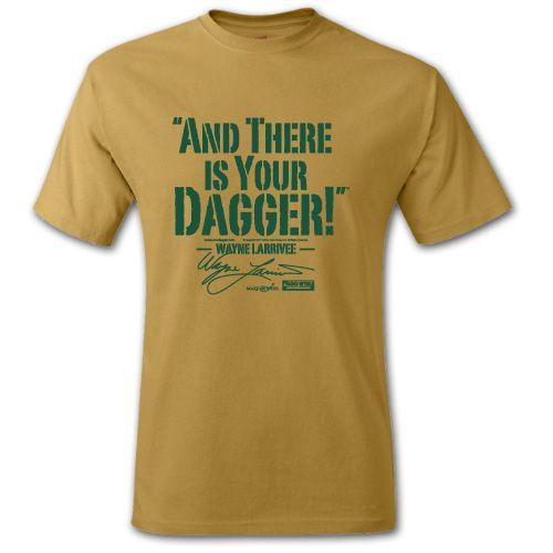 """""""And there is your dagger!"""" gold nugget t-shirt by the voice of the Green Bay Packers, Wayne Larrivee. Starting at $19.95. www.yourdagger.com"""
