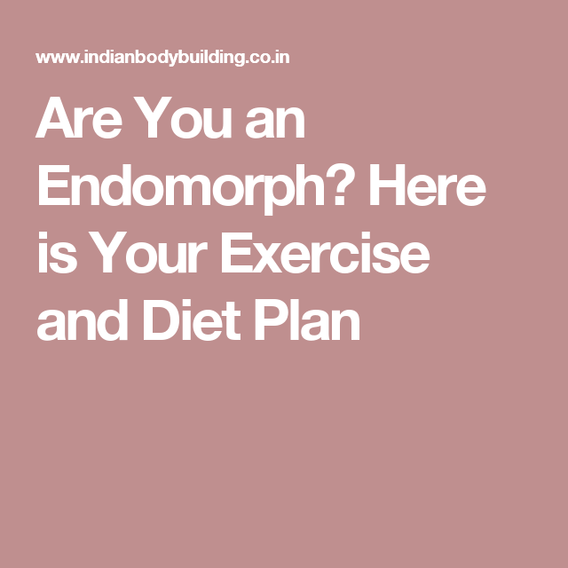 Are You an Endomorph? Here is Your Exercise and Diet Plan ...