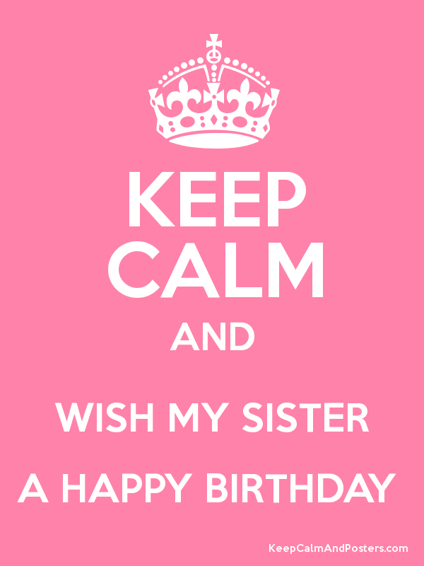 Keep Calm And WISH MY SISTER A HAPPY BIRTHDAY Happy Birthday Avlen Duke Follow Her She Is The Best Sister In World