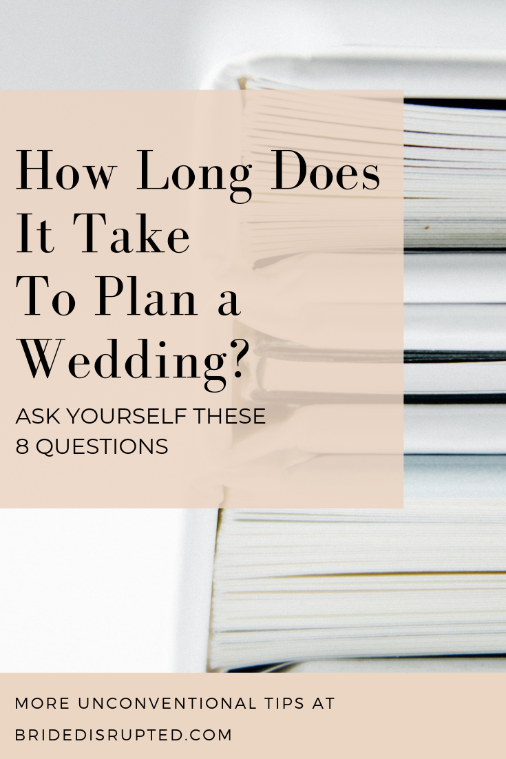 Wondering How Long It Takes To Plan A Wedding Bride Disrupted Is Your Source For Unique Weddings Ideas Wedding Planning Advice Wedding Saving Wedding Planning