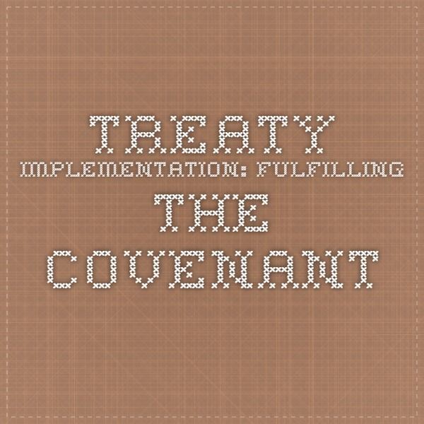 TREATY IMPLEMENTATION: FULFILLING THE COVENANT