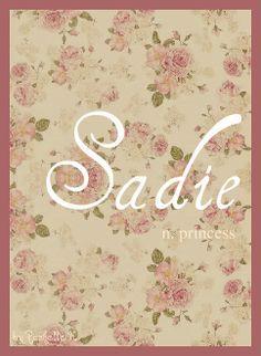 Baby Girl Name: Sadie. Meaning: Princess. Origin: German ...