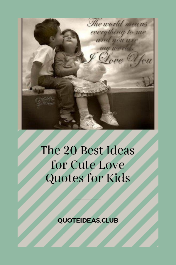 The 20 Best Ideas For Cute Love Quotes For Kids Love Children Quotes Cute Love Quotes Quotes For Kids